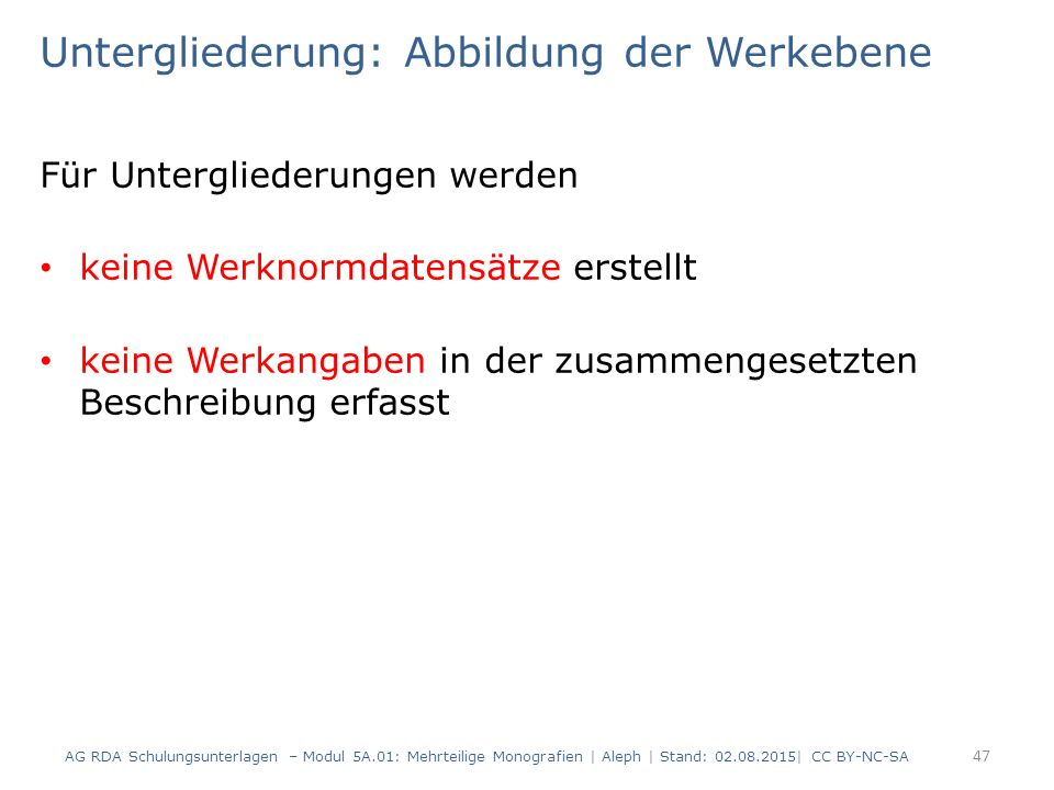 Untergliederung: Abbildung der Werkebene Für Untergliederungen werden keine Werknormdatensätze erstellt keine Werkangaben in der zusammengesetzten Bes