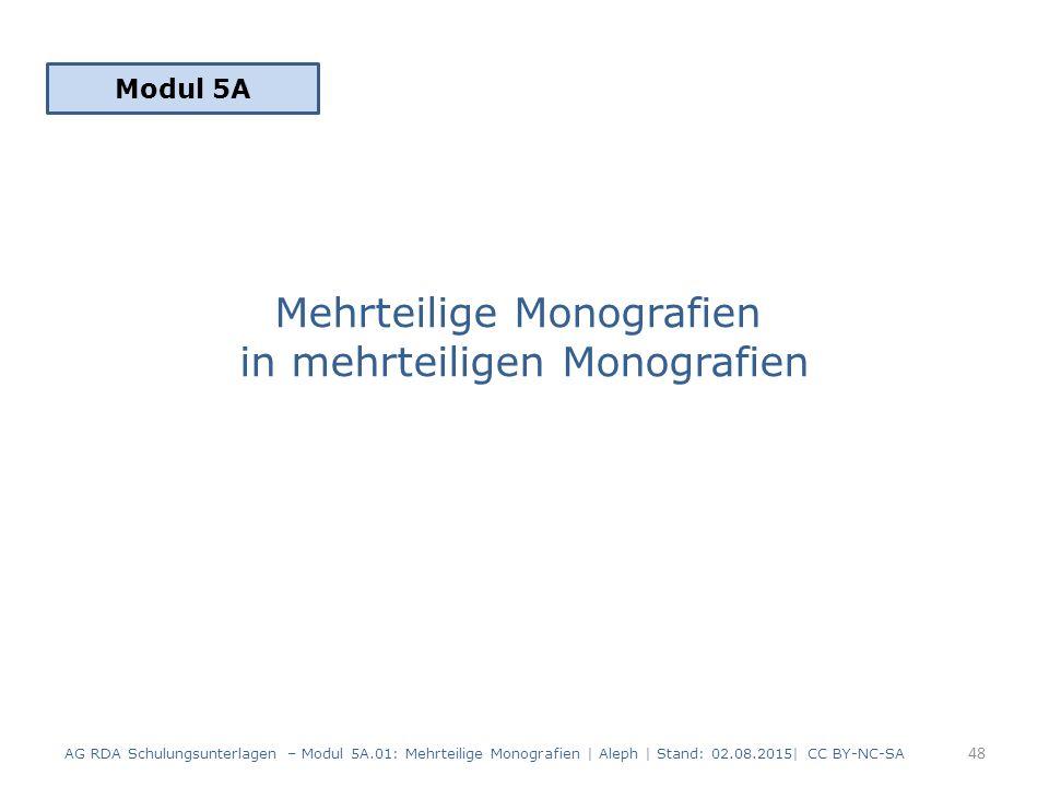 Mehrteilige Monografien in mehrteiligen Monografien Modul 5A 48 AG RDA Schulungsunterlagen – Modul 5A.01: Mehrteilige Monografien | Aleph | Stand: 02.