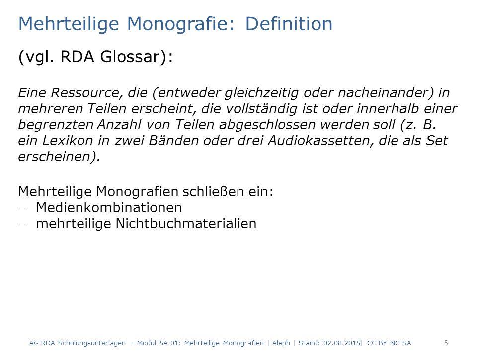 Neue Beschreibungen und keine neuen Beschreibungen Modul 5A 56 AG RDA Schulungsunterlagen – Modul 5A.01: Mehrteilige Monografien | Aleph | Stand: 02.08.2015| CC BY-NC-SA