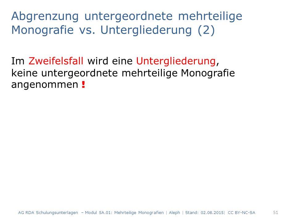 Abgrenzung untergeordnete mehrteilige Monografie vs. Untergliederung (2) Im Zweifelsfall wird eine Untergliederung, keine untergeordnete mehrteilige M