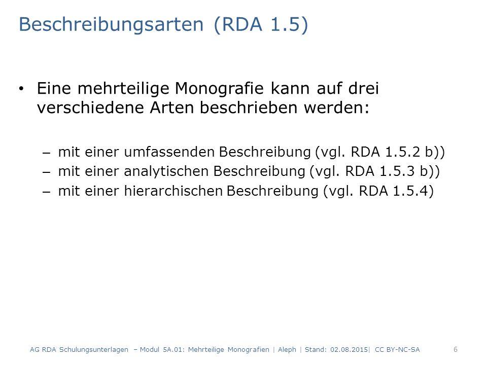 Untergliederung: Abbildung der Werkebene Für Untergliederungen werden keine Werknormdatensätze erstellt keine Werkangaben in der zusammengesetzten Beschreibung erfasst 47 AG RDA Schulungsunterlagen – Modul 5A.01: Mehrteilige Monografien | Aleph | Stand: 02.08.2015| CC BY-NC-SA