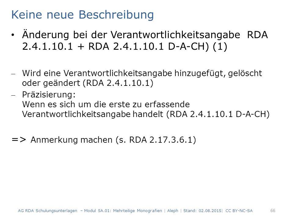 Keine neue Beschreibung Änderung bei der Verantwortlichkeitsangabe RDA 2.4.1.10.1 + RDA 2.4.1.10.1 D-A-CH) (1) Wird eine Verantwortlichkeitsangabe hi