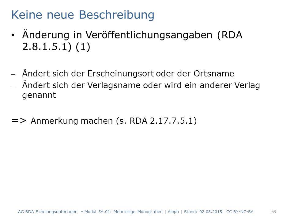 Keine neue Beschreibung Änderung in Veröffentlichungsangaben (RDA 2.8.1.5.1) (1) Ändert sich der Erscheinungsort oder der Ortsname Ändert sich der V