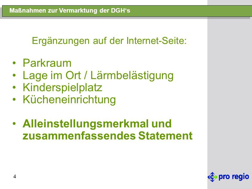 4 Maßnahmen zur Vermarktung der DGH's Ergänzungen auf der Internet-Seite: Parkraum Lage im Ort / Lärmbelästigung Kinderspielplatz Kücheneinrichtung Alleinstellungsmerkmal und zusammenfassendes Statement