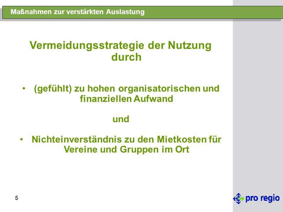 5 Maßnahmen zur verstärkten Auslastung Vermeidungsstrategie der Nutzung durch (gefühlt) zu hohen organisatorischen und finanziellen Aufwand und Nichteinverständnis zu den Mietkosten für Vereine und Gruppen im Ort