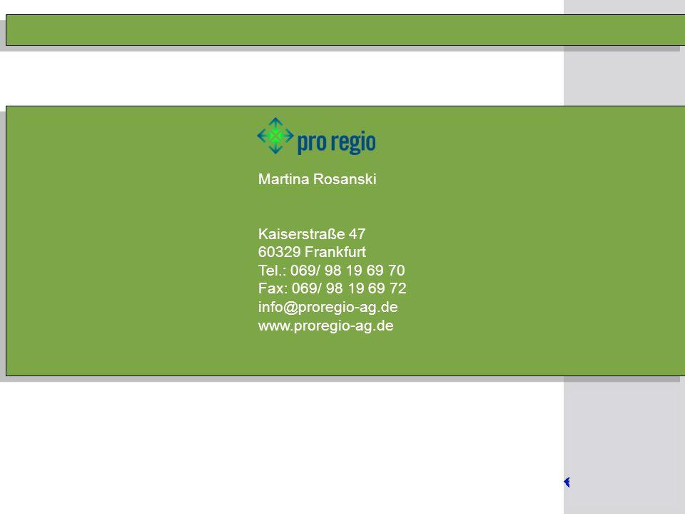 Hannes Werner-Busse Martina Rosanski Kathrin Geist Kaiserstraße 47 60329 Frankfurt Tel.: 069/ 98 19 69 70 Fax: 069/ 98 19 69 72 info@proregio-ag.de www.proregio-ag.de Martina Rosanski Kaiserstraße 47 60329 Frankfurt Tel.: 069/ 98 19 69 70 Fax: 069/ 98 19 69 72 info@proregio-ag.de www.proregio-ag.de