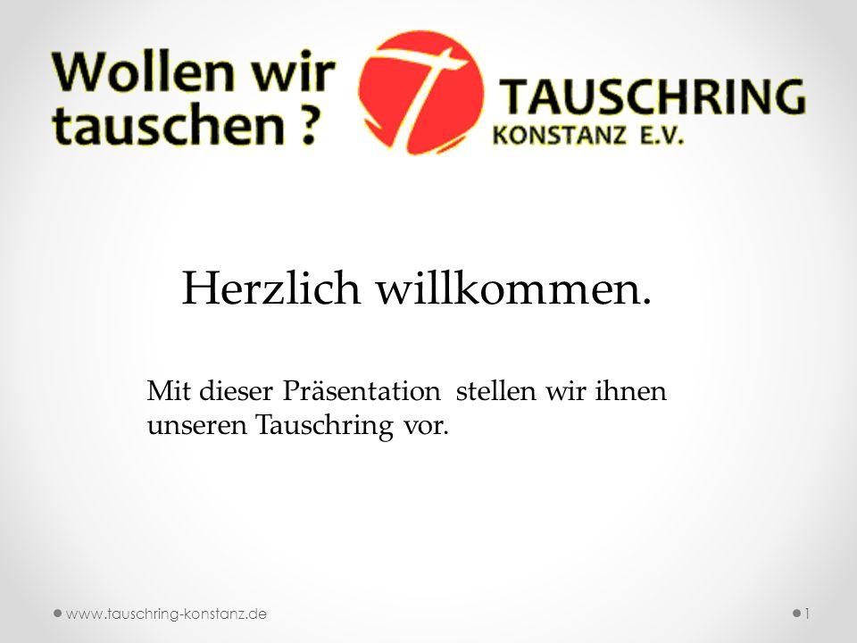 www.tauschring-konstanz.de1 Mit dieser Präsentation stellen wir ihnen unseren Tauschring vor.