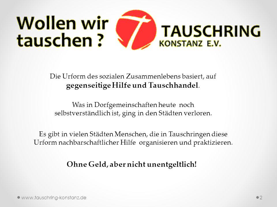 www.tauschring-konstanz.de13 Benötigt man einen Internetzugang, um mit uns tauschen zu können.