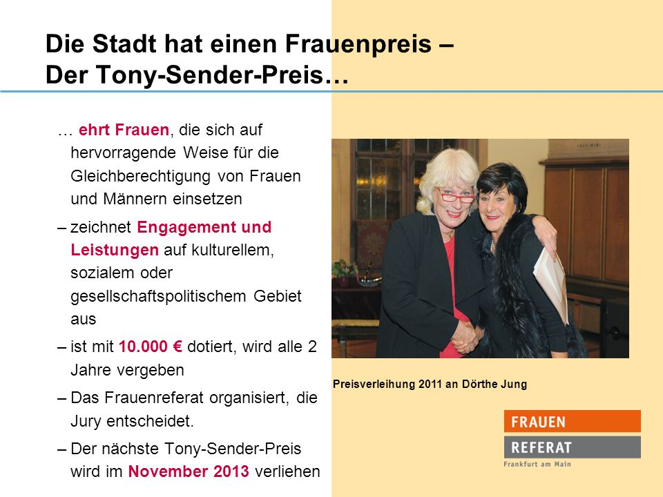 Die Stadt hat einen Frauenpreis – Der Tony-Sender-Preis… … ehrt Frauen, die sich auf hervorragende Weise für die Gleichberechtigung von Frauen und Män