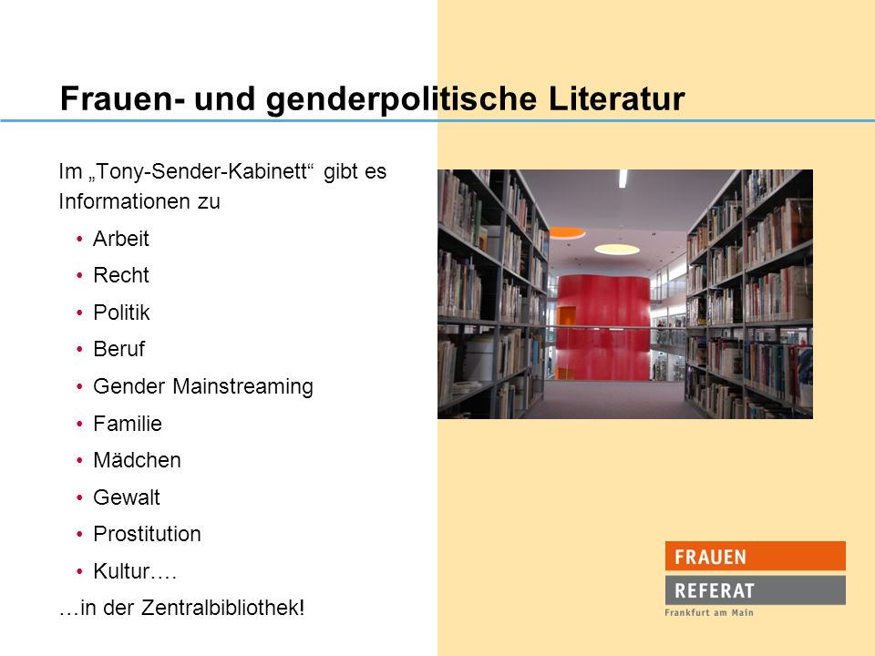 """Frauen- und genderpolitische Literatur Im """"Tony-Sender-Kabinett gibt es Informationen zu Arbeit Recht Politik Beruf Gender Mainstreaming Familie Mädchen Gewalt Prostitution Kultur…."""