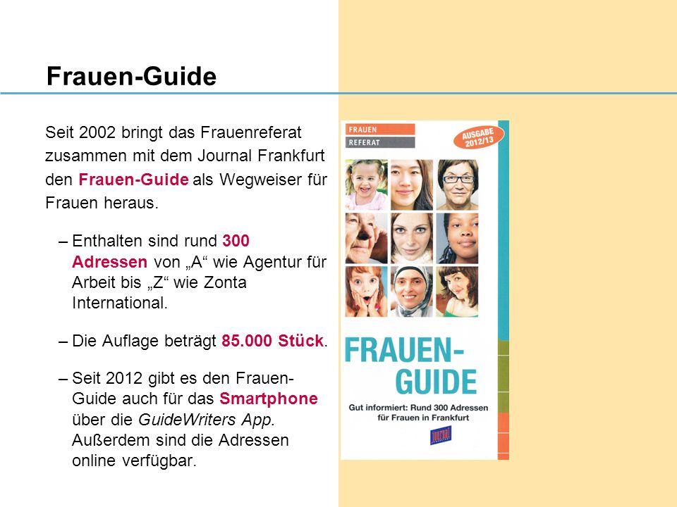 Frauen-Guide Seit 2002 bringt das Frauenreferat zusammen mit dem Journal Frankfurt den Frauen-Guide als Wegweiser für Frauen heraus. –Enthalten sind r