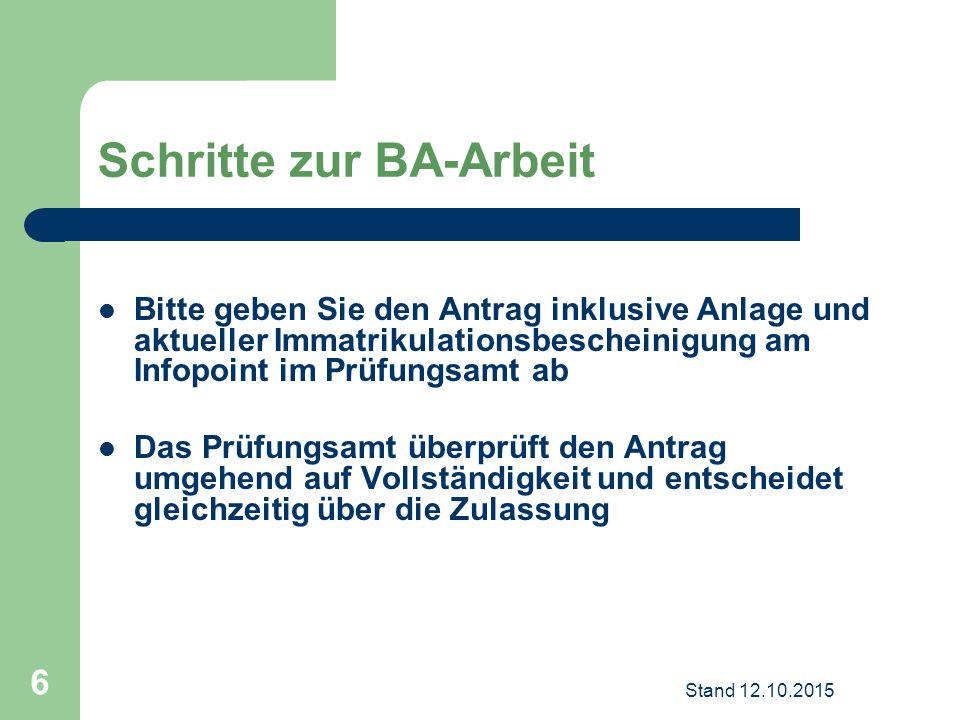 Schritte zur BA-Arbeit Bitte geben Sie den Antrag inklusive Anlage und aktueller Immatrikulationsbescheinigung am Infopoint im Prüfungsamt ab Das Prüf