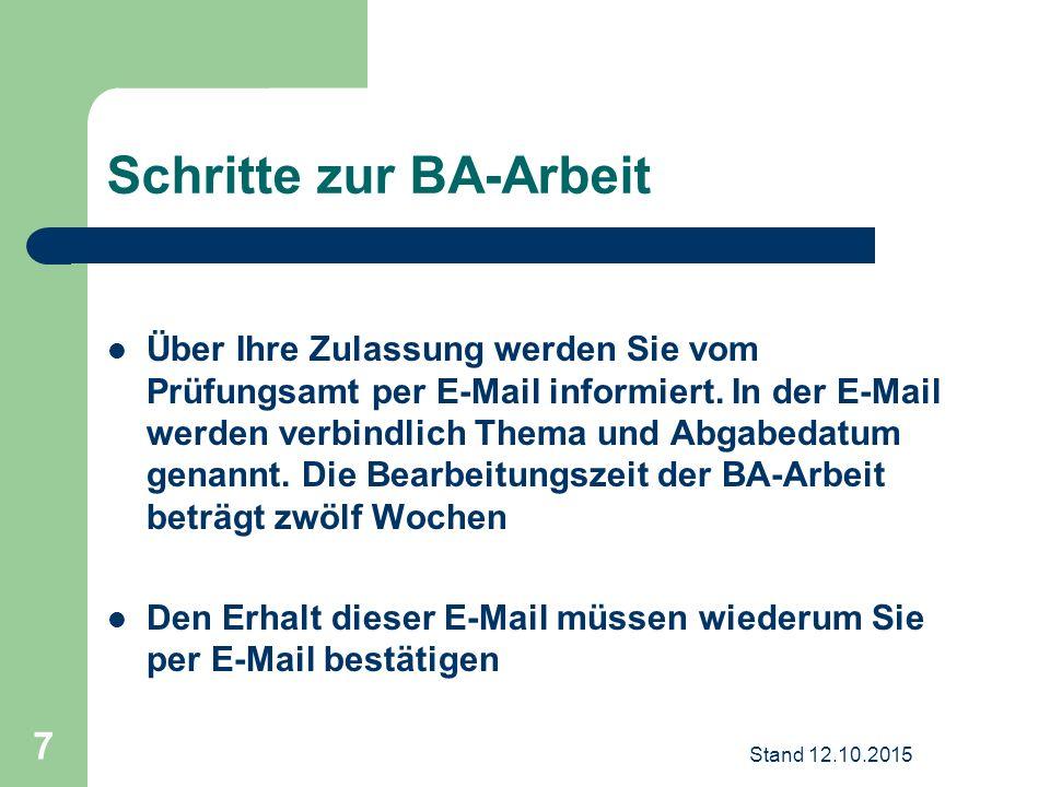 Schritte zur BA-Arbeit Über Ihre Zulassung werden Sie vom Prüfungsamt per E-Mail informiert. In der E-Mail werden verbindlich Thema und Abgabedatum ge