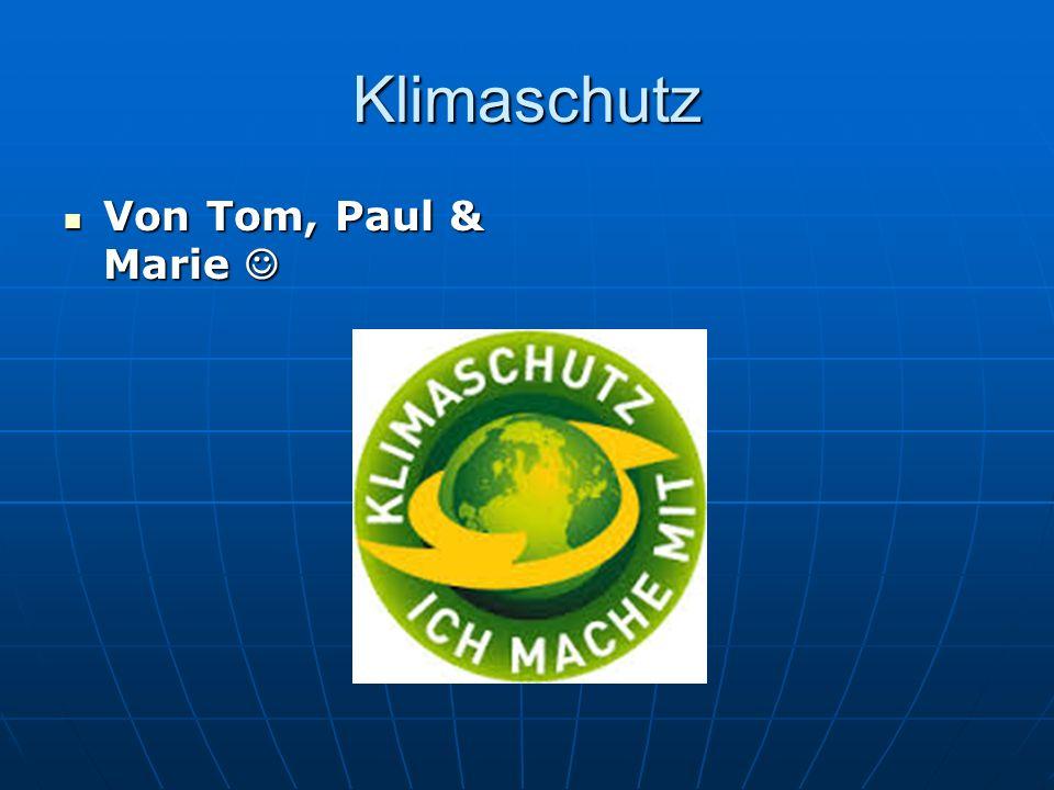 Klimaschutz Von Tom, Paul & Marie Von Tom, Paul & Marie