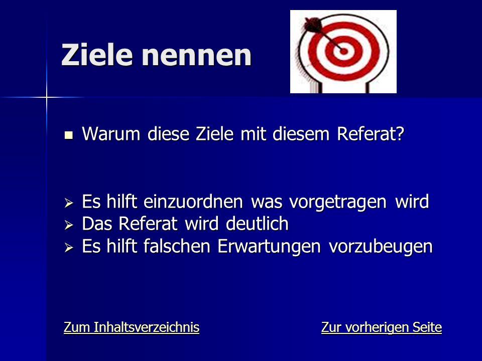 Ziele nennen Warum diese Ziele mit diesem Referat? Warum diese Ziele mit diesem Referat?  Es hilft einzuordnen was vorgetragen wird  Das Referat wir