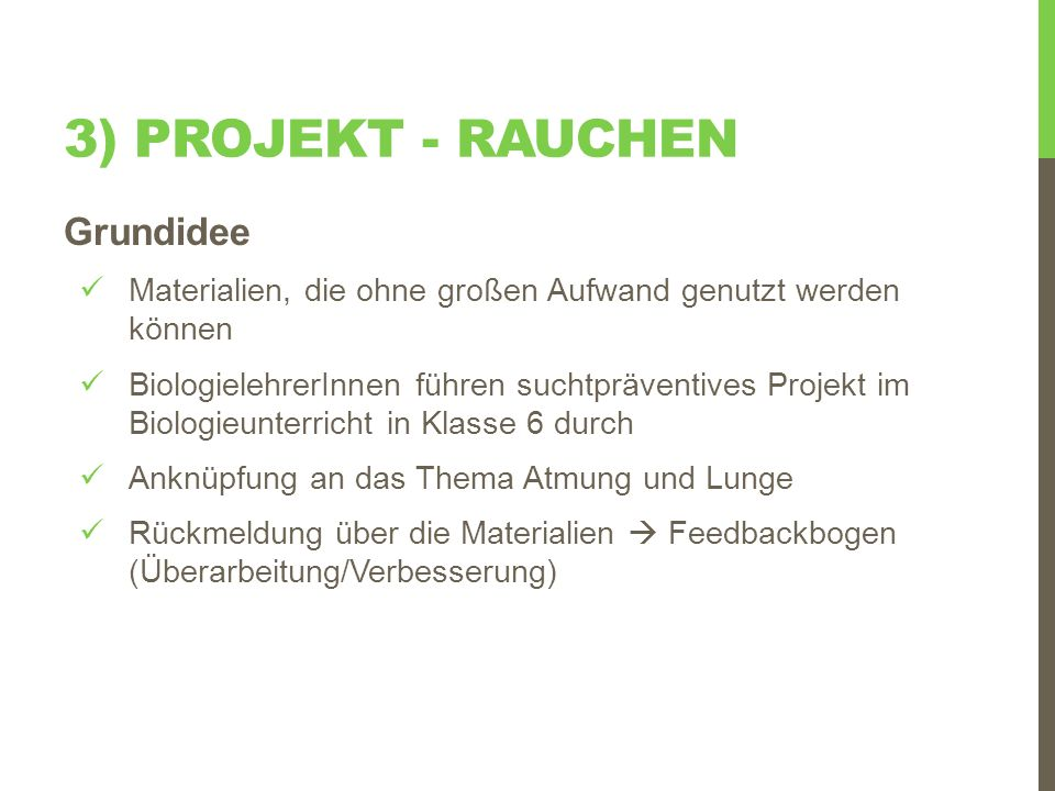 3) PROJEKT - RAUCHEN Grundidee Umfang: 6 Schulstunden (im Biologieunterricht oder als Block) Material für Schüler: Laufbogen
