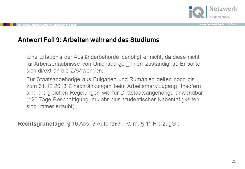 """www.netzwerk-iq.de I © 2011 Netzwerk """"Integration durch Qualifizierung (IQ) Eine Erlaubnis der Ausländerbehörde benötigt er nicht, da diese nicht für Arbeitserlaubnisse von Unionsbürger_innen zuständig ist."""