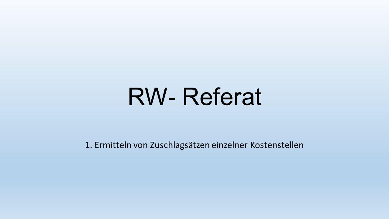 RW- Referat 1. Ermitteln von Zuschlagsätzen einzelner Kostenstellen