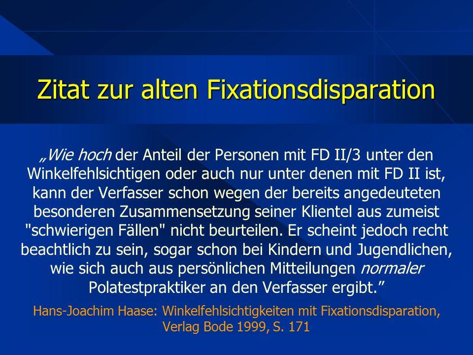 """Zitat zur alten Fixationsdisparation """"Wie hoch der Anteil der Personen mit FD II/3 unter den Winkelfehlsichtigen oder auch nur unter denen mit FD II ist, kann der Verfasser schon wegen der bereits angedeuteten besonderen Zusammensetzung seiner Klientel aus zumeist schwierigen Fällen nicht beurteilen."""