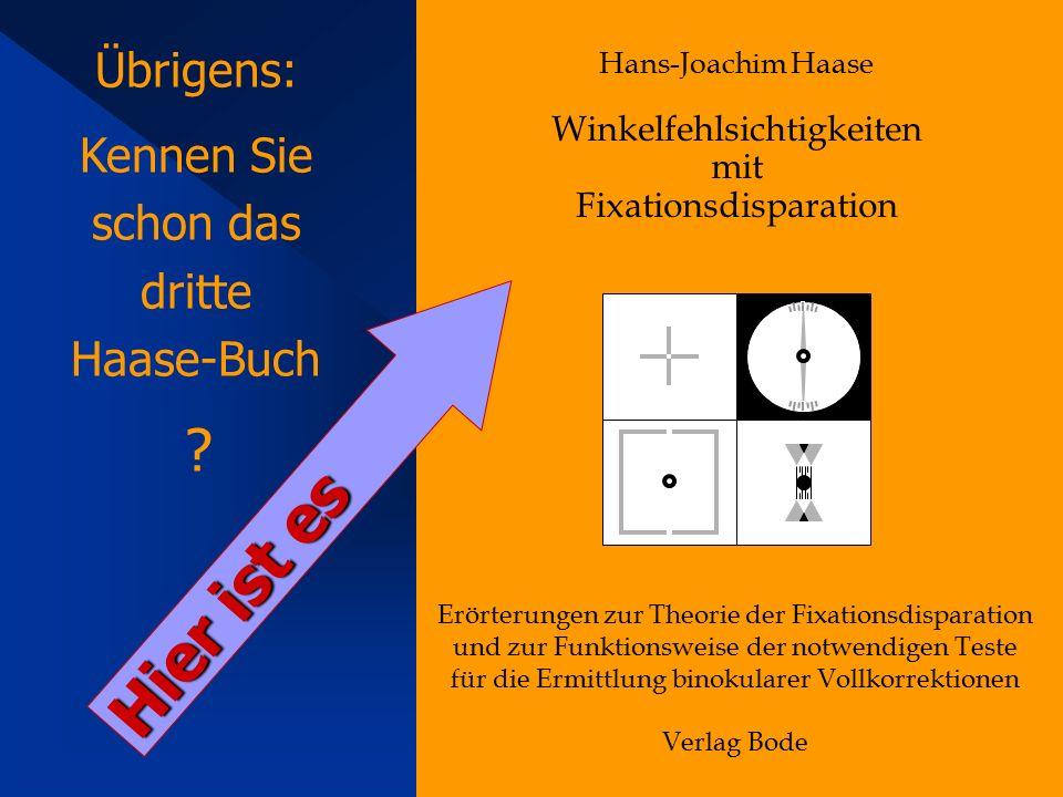Übrigens: Kennen Sie schon das dritte Haase-Buch ? Hans-Joachim Haase Winkelfehlsichtigkeiten mit Fixationsdisparation Erörterungen zur Theorie der Fi