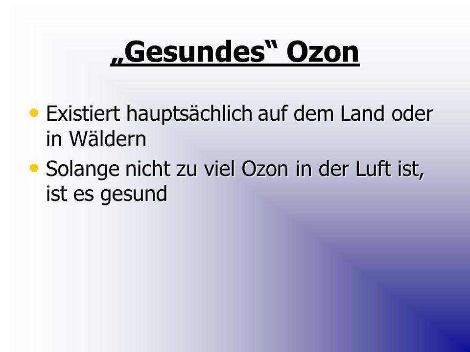 """""""Gesundes"""" Ozon Existiert hauptsächlich auf dem Land oder in Wäldern Existiert hauptsächlich auf dem Land oder in Wäldern Solange nicht zu viel Ozon i"""