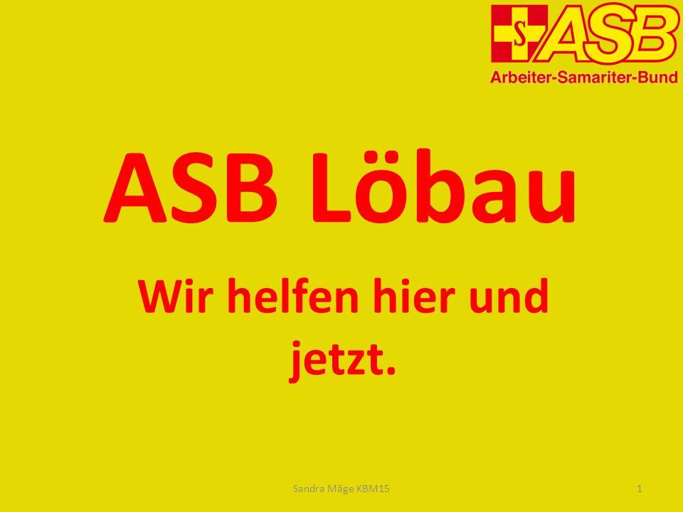 ASB Löbau Wir helfen hier und jetzt. Sandra Mäge KBM151