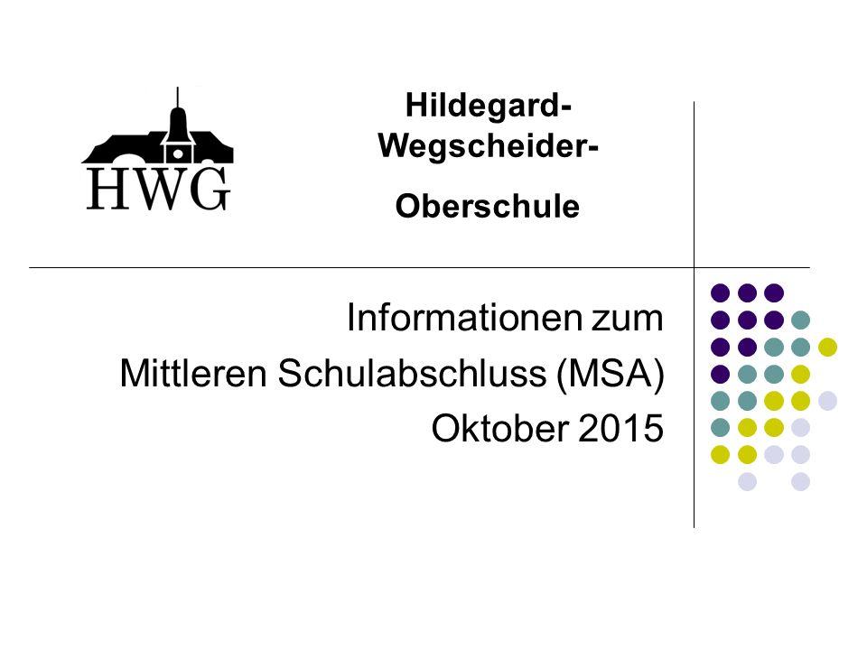 Informationen zum Mittleren Schulabschluss (MSA) Oktober 2015 Hildegard- Wegscheider- Oberschule