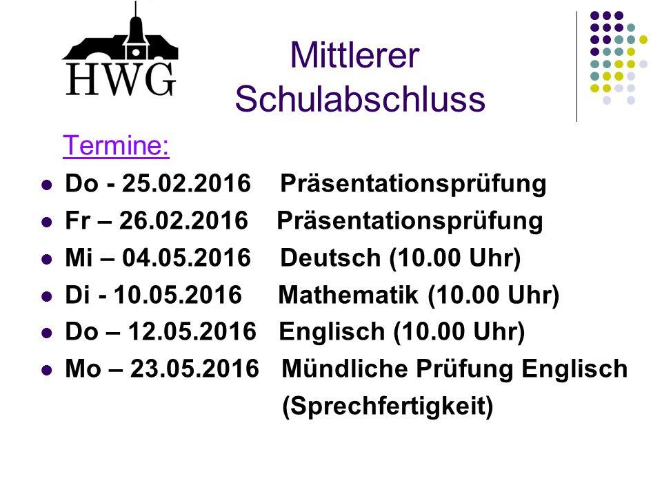 Mittlerer Schulabschluss Termine: Do - 25.02.2016 Präsentationsprüfung Fr – 26.02.2016 Präsentationsprüfung Mi – 04.05.2016 Deutsch (10.00 Uhr) Di - 1