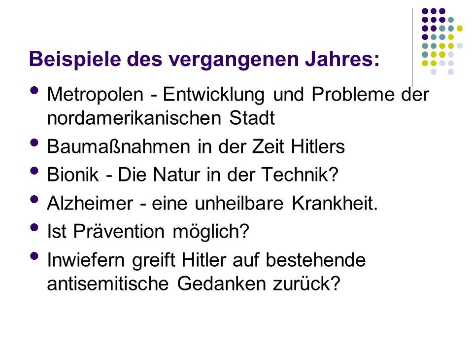Beispiele des vergangenen Jahres: Metropolen - Entwicklung und Probleme der nordamerikanischen Stadt Baumaßnahmen in der Zeit Hitlers Bionik - Die Natur in der Technik.