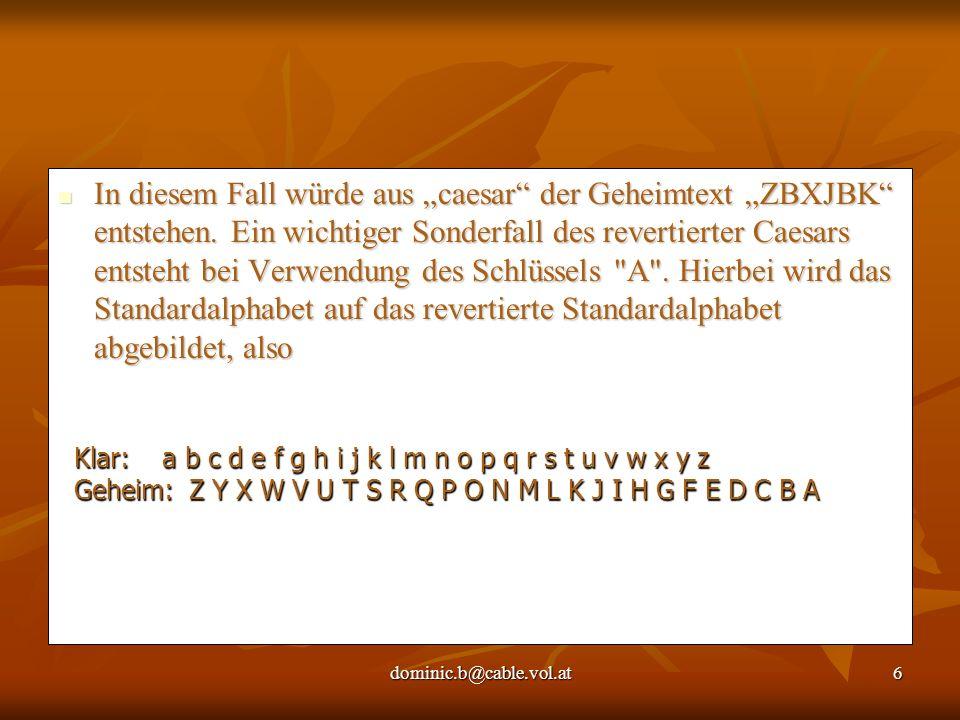 """dominic.b@cable.vol.at6 In diesem Fall würde aus """"caesar"""" der Geheimtext """"ZBXJBK"""" entstehen. Ein wichtiger Sonderfall des revertierter Caesars entsteh"""