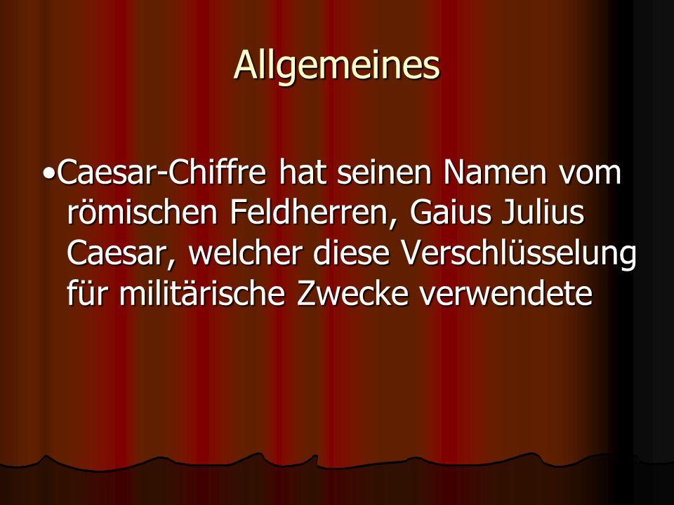 Allgemeines Caesar-Chiffre hat seinen Namen vom römischen Feldherren, Gaius Julius Caesar, welcher diese Verschlüsselung für militärische Zwecke verwe