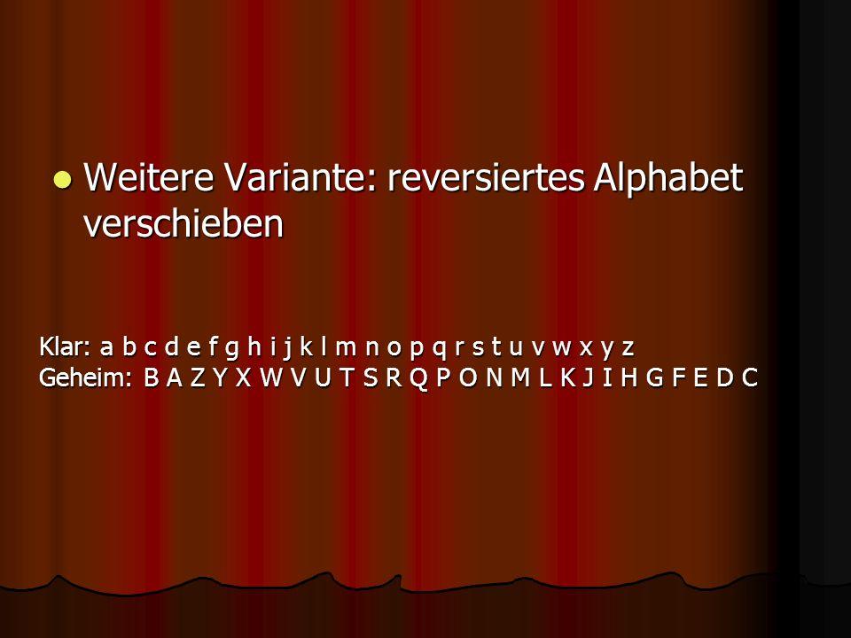 Weitere Variante: reversiertes Alphabet verschieben Weitere Variante: reversiertes Alphabet verschieben Klar: a b c d e f g h i j k l m n o p q r s t
