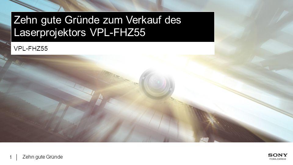 Zehn gute Gründe 1 Zehn gute Gründe zum Verkauf des Laserprojektors VPL-FHZ55 VPL-FHZ55