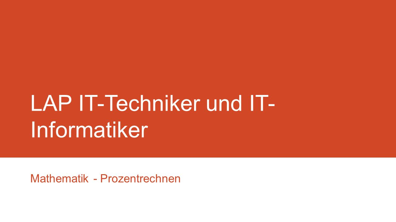 LAP IT-Techniker und IT- Informatiker Mathematik - Prozentrechnen