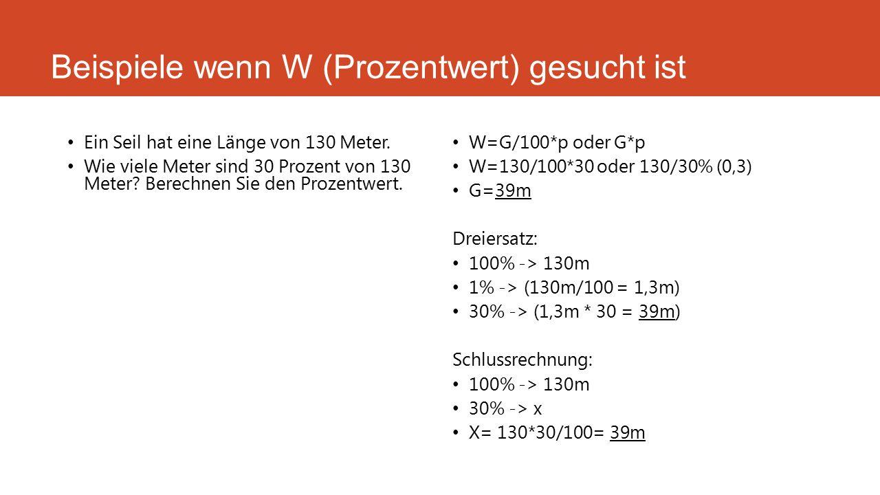Beispiele wenn W (Prozentwert) gesucht ist Ein Seil hat eine Länge von 130 Meter. Wie viele Meter sind 30 Prozent von 130 Meter? Berechnen Sie den Pro