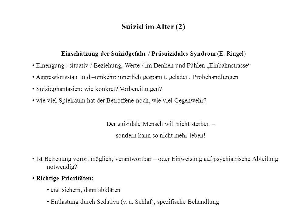 """Suizid im Alter (2) Einschätzung der Suizidgefahr / Präsuizidales Syndrom (E. Ringel) Einengung : situativ / Beziehung, Werte / im Denken und Fühlen """""""