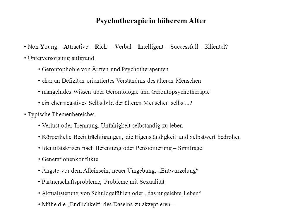Psychotherapie in höherem Alter Non Young – Attractive – Rich – Verbal – Intelligent – Successfull – Klientel? Unterversorgung aufgrund Gerontophobie