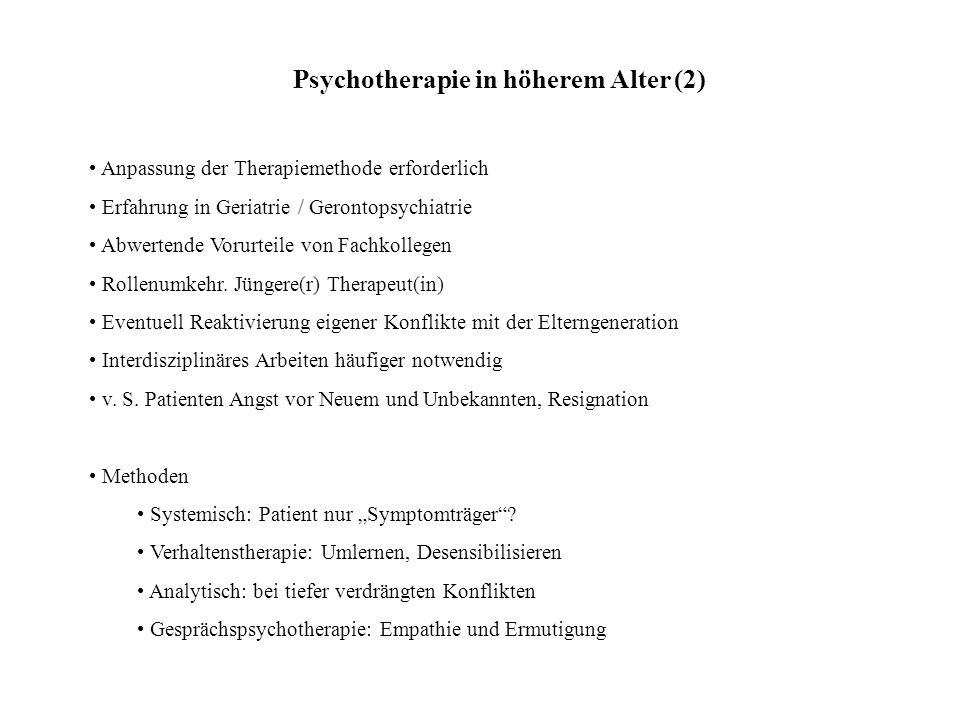 Psychotherapie in höherem Alter (2) Anpassung der Therapiemethode erforderlich Erfahrung in Geriatrie / Gerontopsychiatrie Abwertende Vorurteile von F