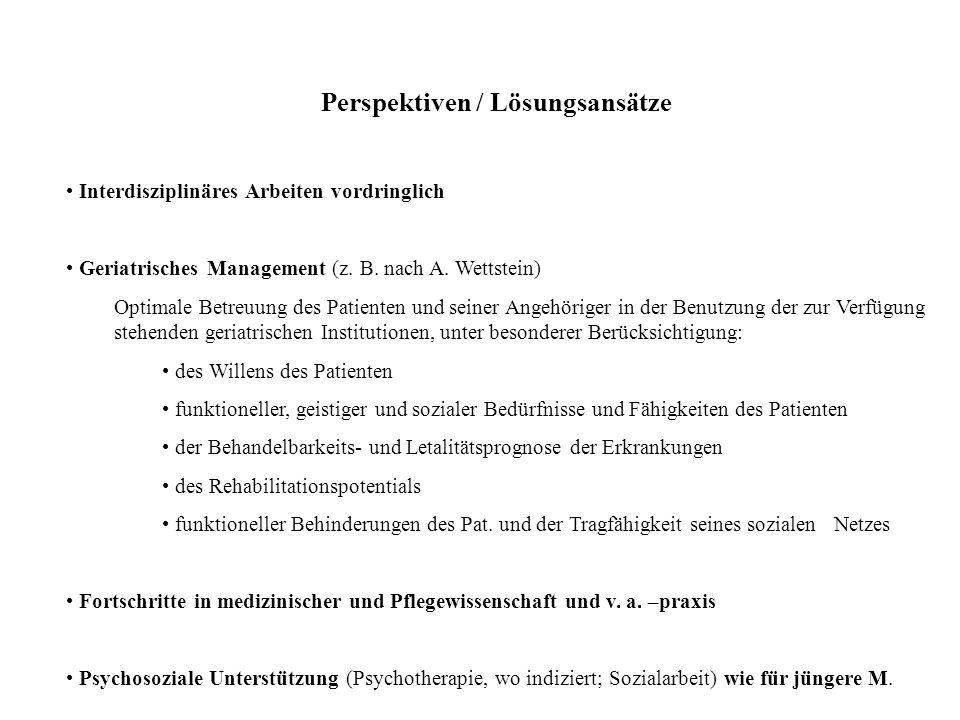 Perspektiven / Lösungsansätze Interdisziplinäres Arbeiten vordringlich Geriatrisches Management (z. B. nach A. Wettstein) Optimale Betreuung des Patie