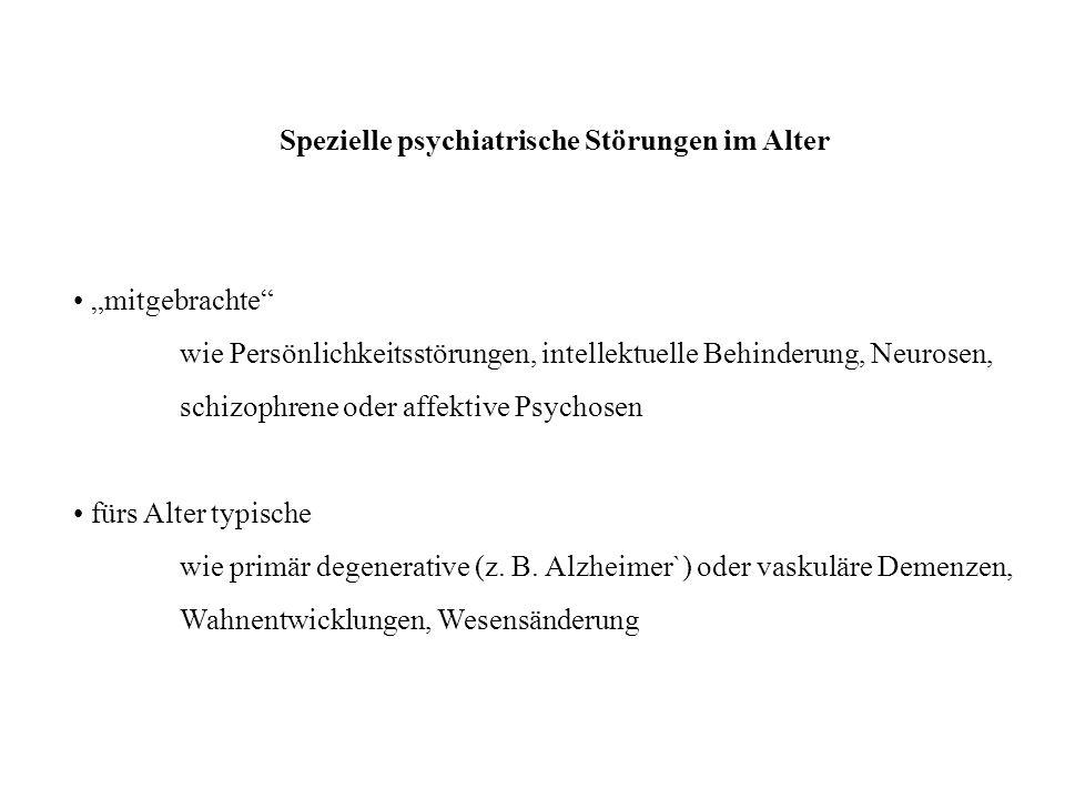 """Spezielle psychiatrische Störungen im Alter """"mitgebrachte"""" wie Persönlichkeitsstörungen, intellektuelle Behinderung, Neurosen, schizophrene oder affek"""