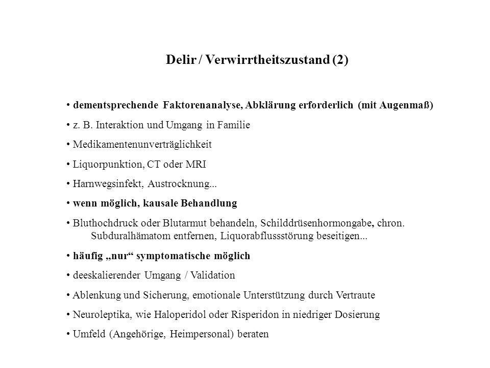 Delir / Verwirrtheitszustand (2) dementsprechende Faktorenanalyse, Abklärung erforderlich (mit Augenmaß) z. B. Interaktion und Umgang in Familie Medik