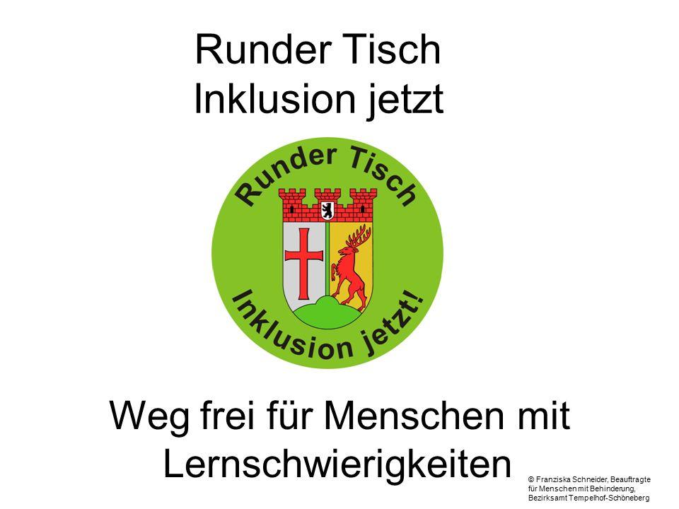 Runder Tisch Inklusion jetzt © Franziska Schneider, Beauftragte für Menschen mit Behinderung, Bezirksamt Tempelhof-Schöneberg Weg frei für Menschen mit Lernschwierigkeiten