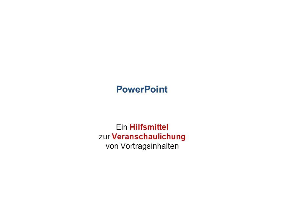PowerPoint Ein Hilfsmittel zur Veranschaulichung von Vortragsinhalten