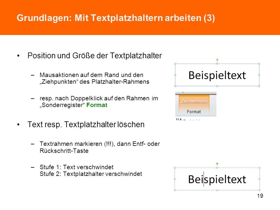 Grundlagen: Mit Textplatzhaltern arbeiten (2) Markierungen im Text –Doppelklick –Maus-Ziehen mit / ohne Ganzwortmarkierung: Register Datei | PowerPoin