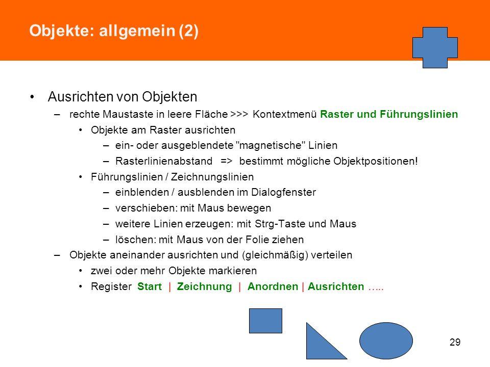Objekte: allgemein (1) Was geht mit Einfach-Klick? –Markiertes Objekt verschieben bei gedrückter Maustaste –Größenänderung mit den weißen Ziehpunkten