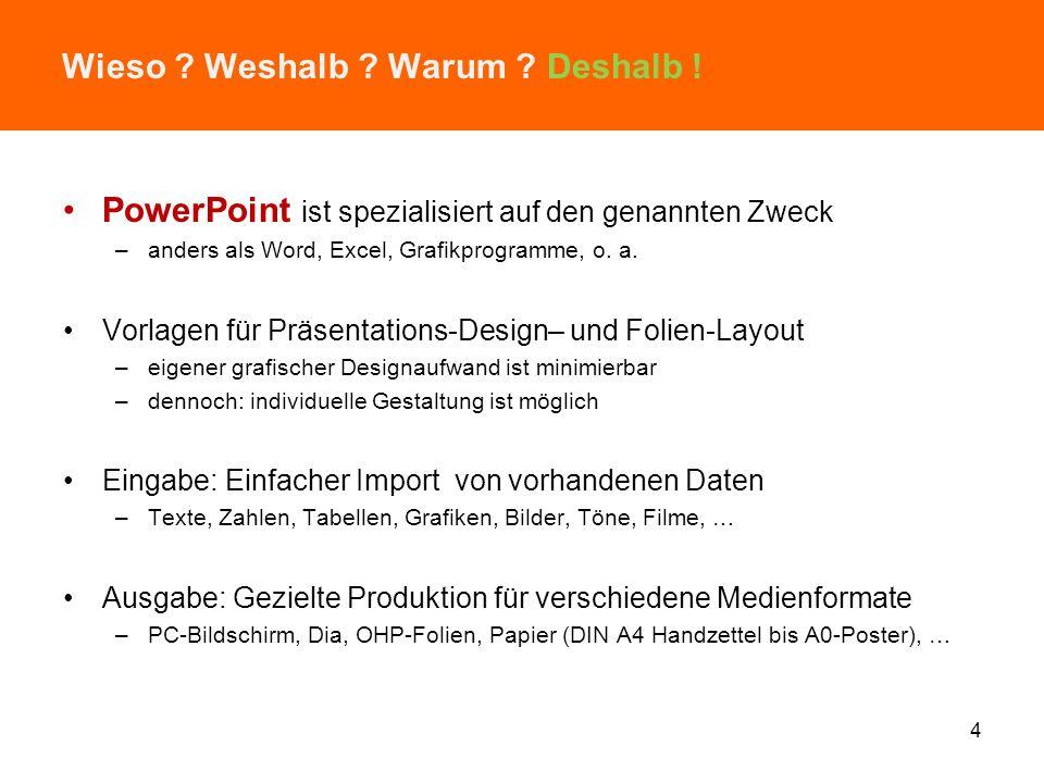 Wieso ? Weshalb ? Warum ? PowerPoint zur Veranschaulichung? –Präsentiere NIE den Volltext Deines Vortrags auf den Folien! Stattdessen: –Visualisiere V