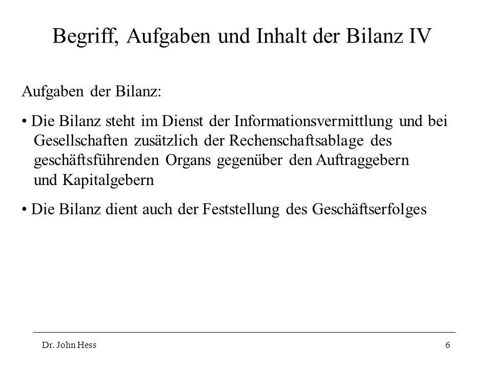 Dr. John Hess6 Begriff, Aufgaben und Inhalt der Bilanz IV Aufgaben der Bilanz: Die Bilanz steht im Dienst der Informationsvermittlung und bei Gesellsc