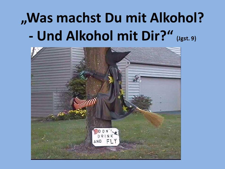 """""""Was machst Du mit Alkohol? - Und Alkohol mit Dir? (Jgst. 9)"""
