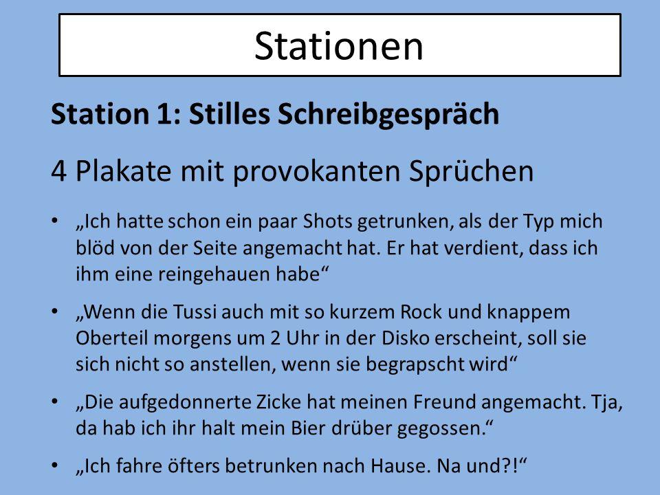 """Stationen Station 1: Stilles Schreibgespräch 4 Plakate mit provokanten Sprüchen """"Ich hatte schon ein paar Shots getrunken, als der Typ mich blöd von der Seite angemacht hat."""