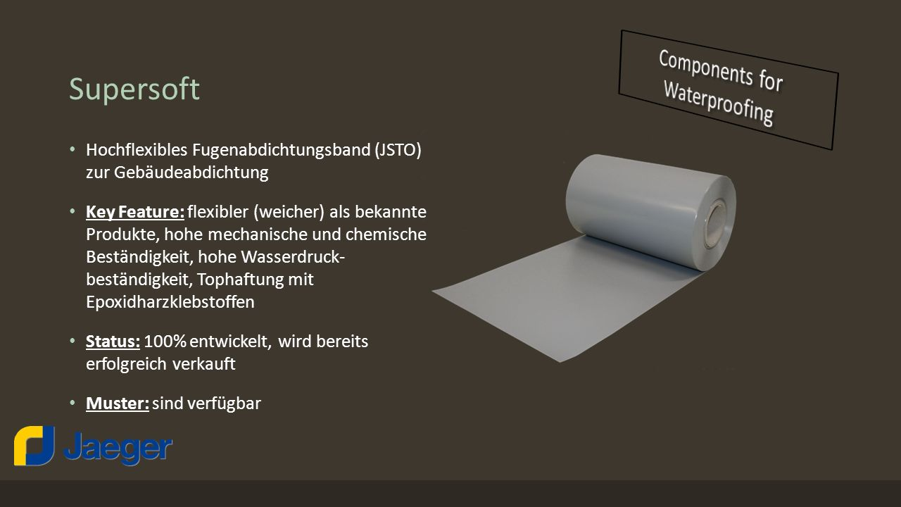 Supersoft Hochflexibles Fugenabdichtungsband (JSTO) zur Gebäudeabdichtung Key Feature: flexibler (weicher) als bekannte Produkte, hohe mechanische und